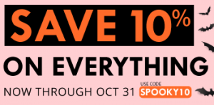 Save 10% on everything now through Oct 31 when you use code SPOOKY10 during checkout.