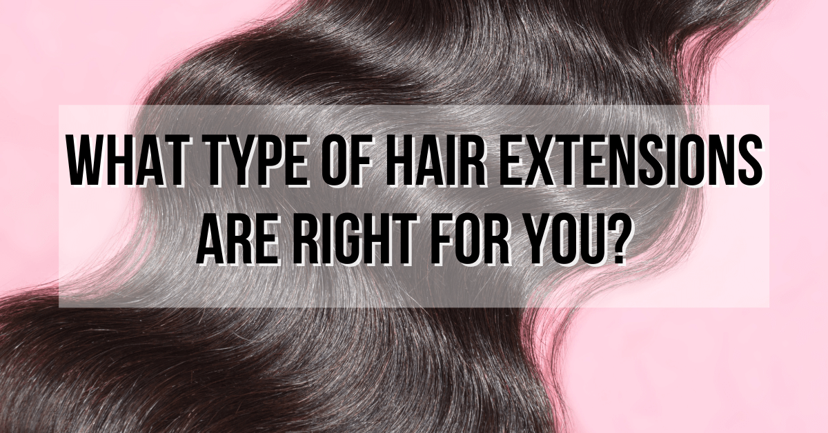 Blog Image: Featured Image: What Type of Hair Extensions Are Right For You?